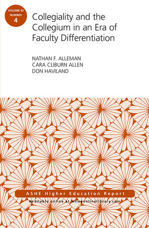 Collegiality and the Collegium in an Era of Faculty Differentiation: ASHE Higher Education Report, Volume 43, Number 4 (1119467527) cover image
