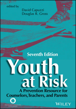 Youth at Risk: A Prevention Resource for Counselors, Teachers, and Parents, 7th Edition