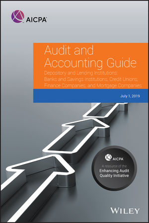 Audit and Accounting Guide Depository and Lending Institutions: Banks and Savings Institutions, Credit Unions, Finance Companies, and Mortgage Companies 2019