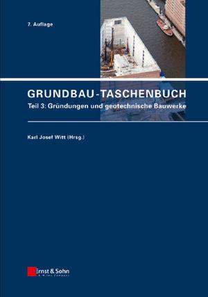 Grundbau-Taschenbuch, Teil 3: Gründungen und geotechnische Bauwerke, 7. Auflage