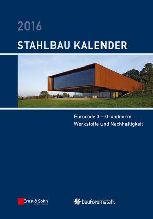 Stahlbau-Kalender 2016: Eurocode 3 - Grundnorm, Werkstoffe und Nachhaltigkeit (3433606927) cover image