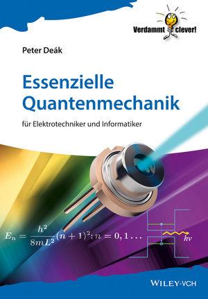 Essenzielle Quantenmechanik: für Elektrotechniker und Informatiker