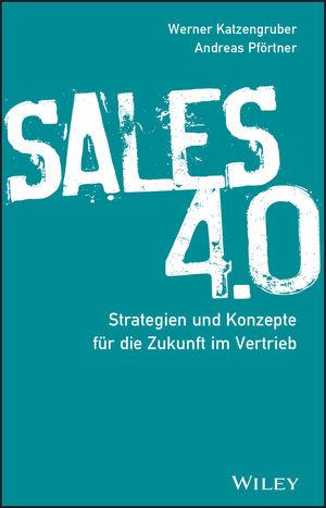 Sales 4.0: Strategien und Konzepte für die Zukunft im Vertrieb