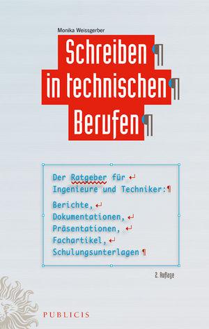 Schreiben in technischen Berufen: Der Ratgeber für Ingenieure und Techniker- Berichte, Dokumentationen, Präsentationen, Fachartikel, Schulungsunterlagen, 2. Auflage