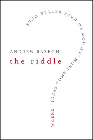 The Riddle: Where Ideas Come From and How to Have Better Ones (0470229128) cover image