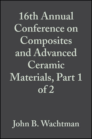 16th Annual Conference on Composites and Advanced Ceramic Materials, Part 1 of 2, Volume 13, Issue 7/8
