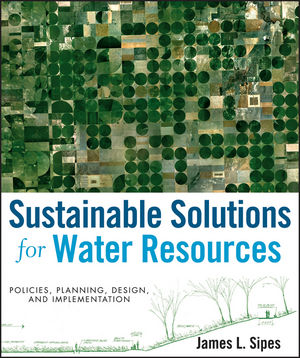 Sustainable Solutions for Water Resources: Policies, Planning, Design, and Implementation (0470529628) cover image