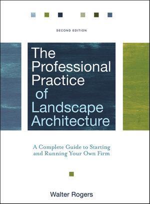 The Professional Practice of Landscape Architecture: A Complete Guide to Starting and Running Your Own Firm, 2nd Edition (0470902728) cover image