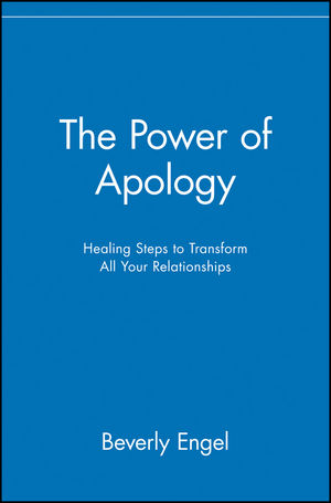 The Power of Apology: Healing Steps to Transform All Your Relationships