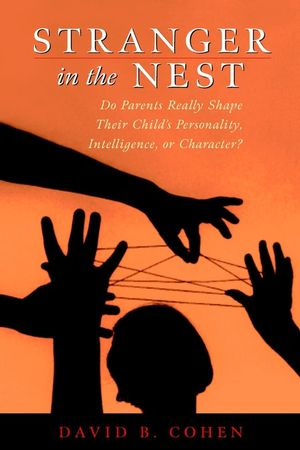 Stranger in the Nest: Do Parents Really Shape Their Child's Personality, Intelligence, or Character?
