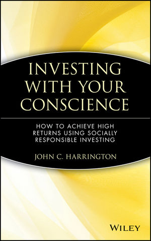 Investing with Your Conscience: How to Achieve High Returns Using Socially Responsible Investing
