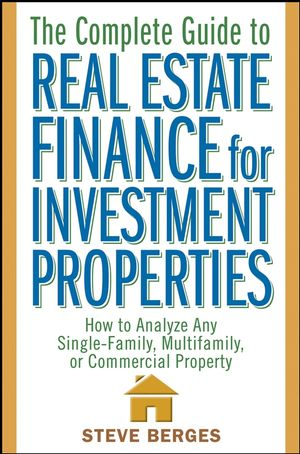 The Complete Guide to Real Estate Finance for Investment Properties: How to Analyze Any Single-Family, Multifamily, or Commercial Property (0471647128) cover image