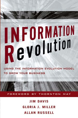 Information Revolution: Using the Information Evolution Model to Grow Your Business