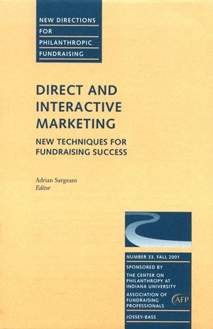 Direct and Interactive Marketing: New Techniques for Fundraising Success: New Directions for Philanthropic Fundraising, Number 33
