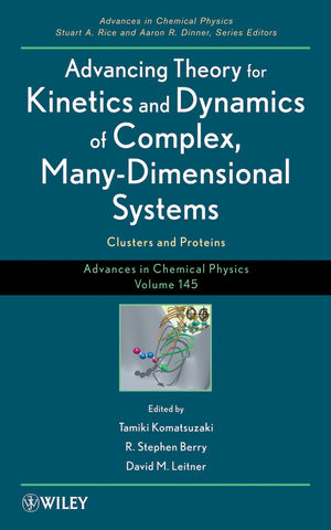 Advances in Chemical Physics, Volume 145: Advancing Theory for Kinetics and Dynamics of Complex, Many-Dimensional Systems: Clusters and Proteins (1118087828) cover image