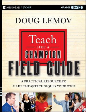 Book Cover Image for Teach Like a Champion Field Guide: A Practical Resource to Make the 49 Techniques Your Own
