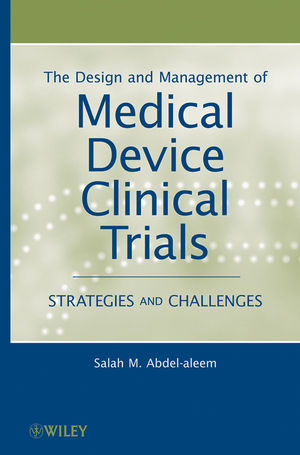 The Design and Management of Medical Device Clinical Trials: Strategies and Challenges  (1118164628) cover image