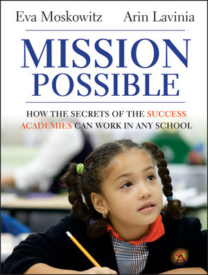 Mission Possible: How the Secrets of the Success Academies Can Work in Any School (1118239628) cover image