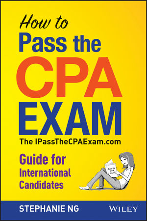 How To Pass The CPA Exam: The IPassTheCPAExam.com Guide for International Candidates