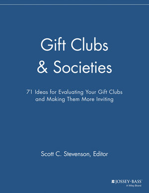 Gift Clubs and Societies: 71 Ideas for Evaluating Your Gift Clubs, Making Them More Inviting