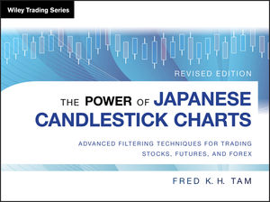 The Power of Japanese Candlestick Charts: Advanced Filtering Techniques for Trading Stocks, Futures, and Forex, Revised Edition