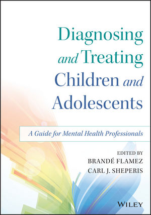 Diagnosing and Treating Children and Adolescents: A Guide for Mental Health Professionals (1118917928) cover image