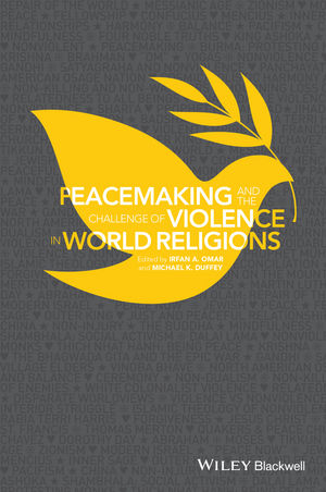 Peacemaking and the Challenge of Violence in World Religions (1118953428) cover image