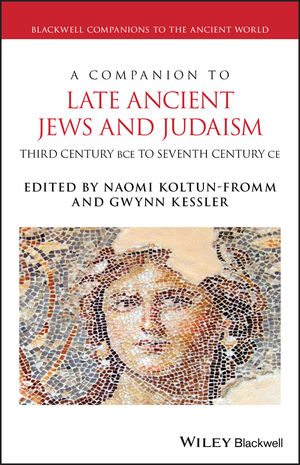 A Companion to Jews and Judaism in the Late Ancient World: 3rd Century BCE - 7th Century CE
