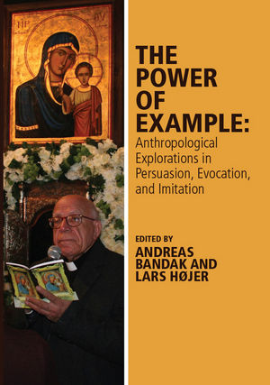 The Power of Example: Anthropological Explorations in Persuasion, Evocation and Imitation (1119118328) cover image