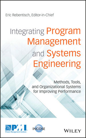 Integrating Program Management and Systems Engineering: Methods, Tools, and Organizational Systems for Improving Performance (1119258928) cover image