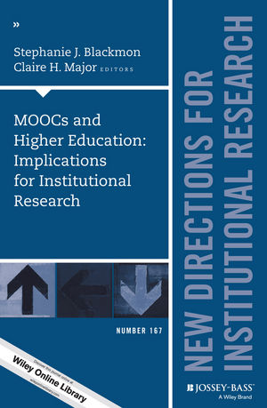MOOCs and Higher Education: Implications for Institutional Research: New Directions for Institutional Research, Number 167