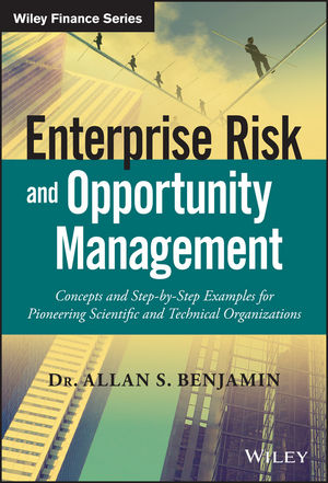 Enterprise Risk and Opportunity Management: Concepts and Step-by-Step Examples for Pioneering Scientific and Technical Organizations