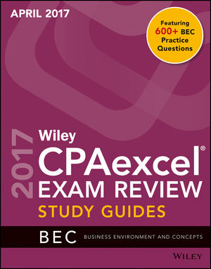 Wiley CPAexcel Exam Review April 2017 Study Guide: Business Environment and Concepts