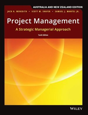 Project Management: A Managerial Approach, 10th Australian New Zealand Edition