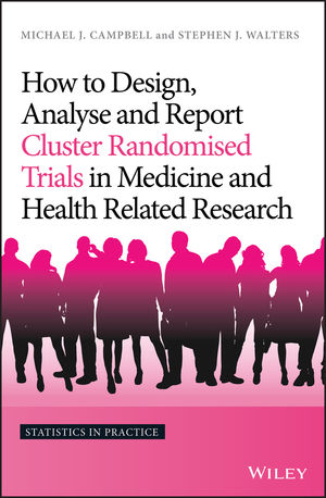 How to Design, Analyse and Report Cluster Randomised Trials in Medicine and Health Related Research (1119992028) cover image