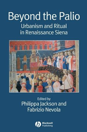 Beyond the Palio: Urbanism and Ritual in Renaissance Siena (1405155728) cover image