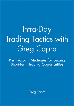 Intra-Day Trading Tactics with Greg Capra: Pristine.com's Strategies for Seizing Short-Term Trading Opportunities