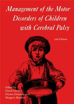 Management of the Motor Disorders of Children with Cerebral Palsy, 2nd Edition