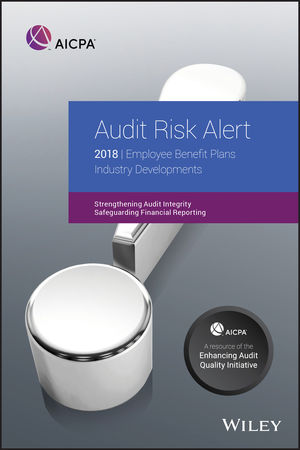 Audit Risk Alert: Employee Benefit Plans Industry Developments, 2018