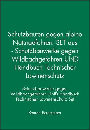 Schutzbauten gegen alpine Naturgefahren: SET aus - Schutzbauwerke gegen Wildbachgefahren UND Handbuch Technischer Lawinenschutz