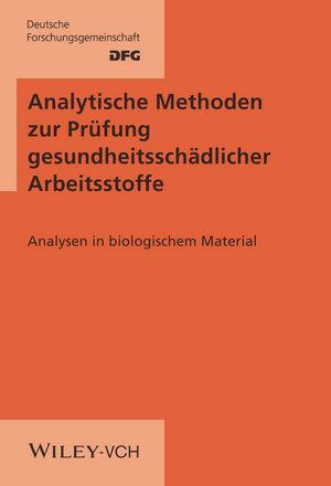 Analytische Methoden zur Prüfung gesundheitsschädlicher Arbeitsstoffe: Band 2: Analysen in biologischem Material, 1.-21. Lieferung Stand 08/2016