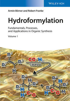 Hydroformylation: Fundamentals, Processes, and Applications in Organic Synthesis, 2 Volumes