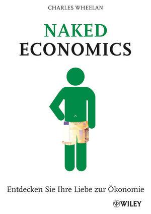 Naked Economics: Entdecken Sie Ihre Liebe zur Ökonomie