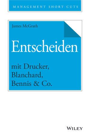 Entscheiden mit Drucker, Blanchard, Bennis & Co.