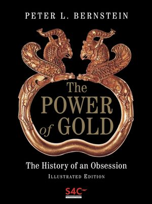 The Power of Gold: The History of an Obsession, Illustrated Edition