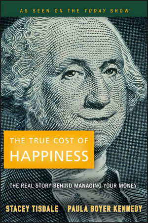 The True Cost of Happiness: The Real Story Behind Managing Your Money (0470184329) cover image