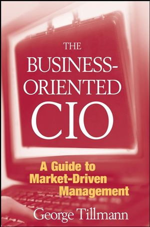 The Business-Oriented CIO: A Guide to Market-Driven Management