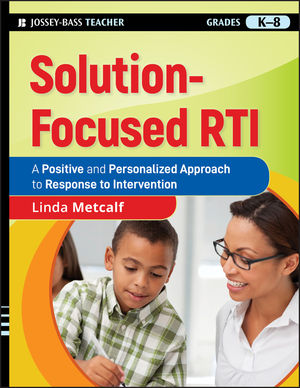 Solution-Focused RTI: A Positive and Personalized Approach to Response-to-Intervention (0470470429) cover image