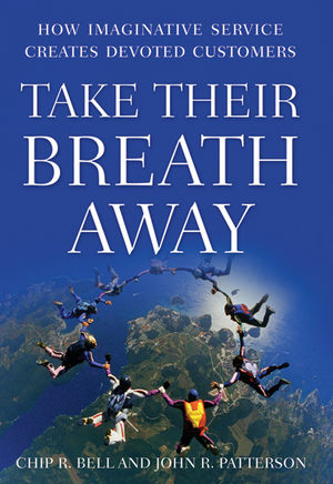Take Their Breath Away: How Imaginative Service Creates Devoted Customers  (0470485329) cover image