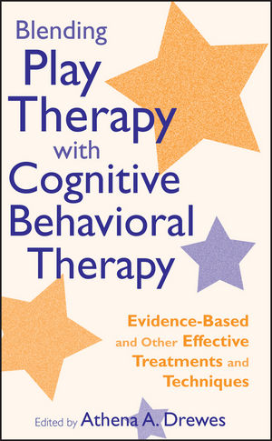 Blending Play Therapy with Cognitive Behavioral Therapy: Evidence-Based and Other Effective Treatments and Techniques (0470495529) cover image